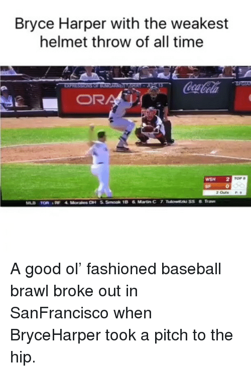 Baseball, Martin, and Memes: Bryce Harper with the weakest  helmet throw of all time  WSH 2 TOP  2 outs  18 6 Martin Cr7  MLB TOR A good ol' fashioned baseball brawl broke out in SanFrancisco when BryceHarper took a pitch to the hip.