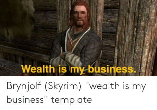 "Business: Brynjolf (Skyrim) ""wealth is my business"" template"