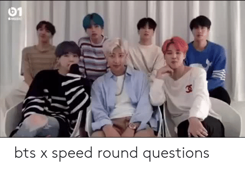 Bts, Speed, and Questions: btsx speed round questions