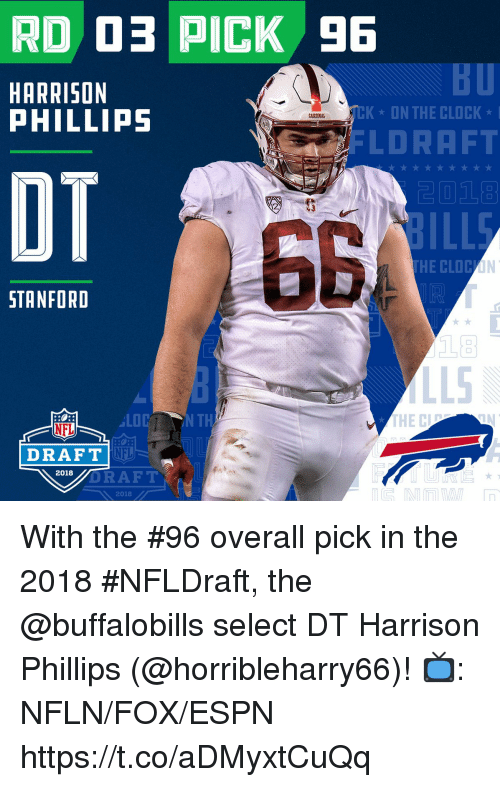 Clock, Espn, and Memes: BU  HARRISON  PHILLIPS  TCK  ON THE CLOCK *  CARDIXAL  LDRAFT  OT  GB  STANFORD  LOC  N TH  NFL  DRAFT  NFL  DRAFT  2018  2018 With the #96 overall pick in the 2018 #NFLDraft, the @buffalobills select DT Harrison Phillips (@horribleharry66)!  📺: NFLN/FOX/ESPN https://t.co/aDMyxtCuQq