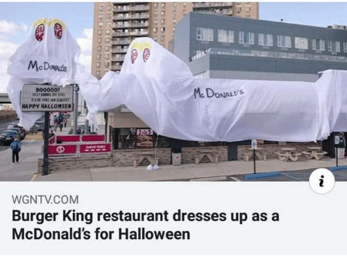 Burger King, Halloween, and McDonalds: BU  McDowds  B00000!  McDONALD'S  HAPPY HALLOWEEN  2 5  DaVE TH  WGNTV.COM  Burger King restaurant dresses up as a  McDonald's for Halloween