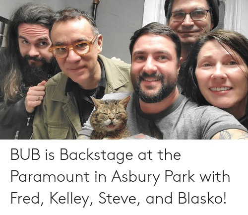 Kelley: BUB is Backstage at the Paramount in Asbury Park with Fred, Kelley, Steve, and Blasko!