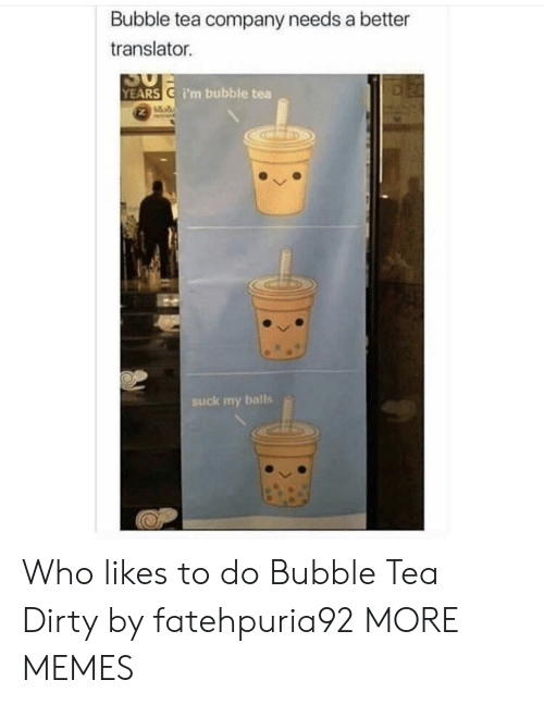 Dank, Memes, and Target: Bubble tea company needs a better  translator.  YEARSC i'm bubble tea  suck my balls Who likes to do Bubble Tea Dirty by fatehpuria92 MORE MEMES