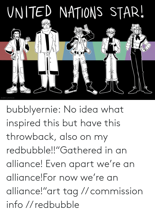 "idea: bubblyernie:  No idea what inspired this but have this throwback, also on my redbubble!!""Gathered in an alliance! Even apart we're an alliance!For now we're an alliance!""art tag // commission info // redbubble"