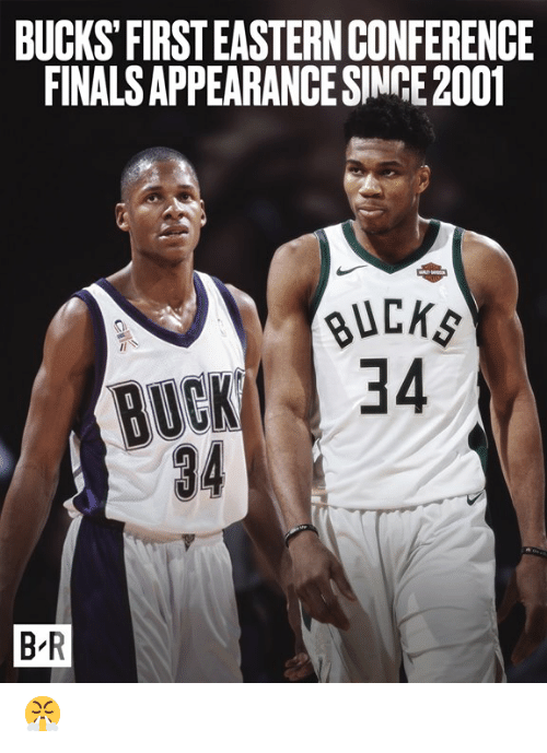 Bucks, First, and  Buck: BUCKS FIRST EASTERN CONFERENCE  FINALSAPPEARANCE SINCE 2001  BUCK 34  34  B R 😤