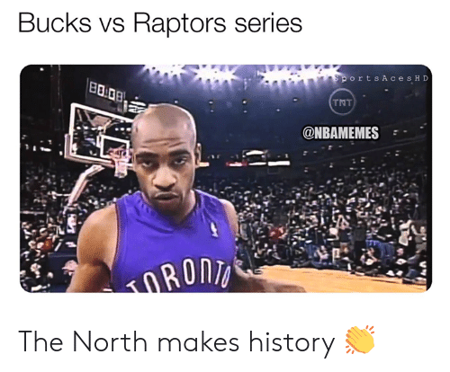 Nba, History, and Tnt: Bucks vs Raptors series  orts AcesH D  TNT  @NBAMEMES The North makes history 👏