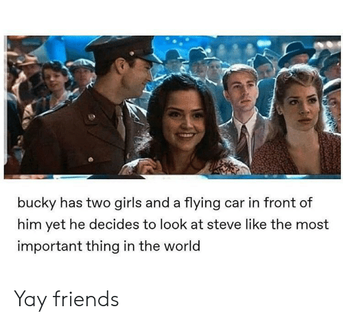 Important Thing: bucky has two girls and a flying car in front of  him yet he decides to look at steve like the most  important thing in the world Yay friends