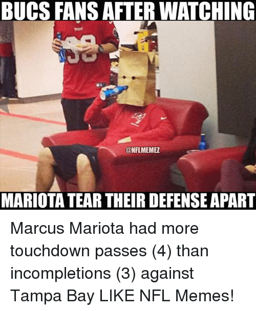 marcus mariota: BUCS FANS AFTER WATCHING  CONFLMEMEZ  MARIOTA TEAR THEIR DEFENSE APART Marcus Mariota had more touchdown passes (4) than incompletions (3) against Tampa Bay LIKE NFL Memes!