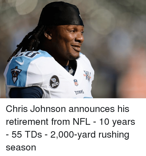 Nfl, Chris Johnson, and 10 Years: BUD  TITRINS Chris Johnson announces his retirement from NFL  - 10 years - 55 TDs - 2,000-yard rushing season