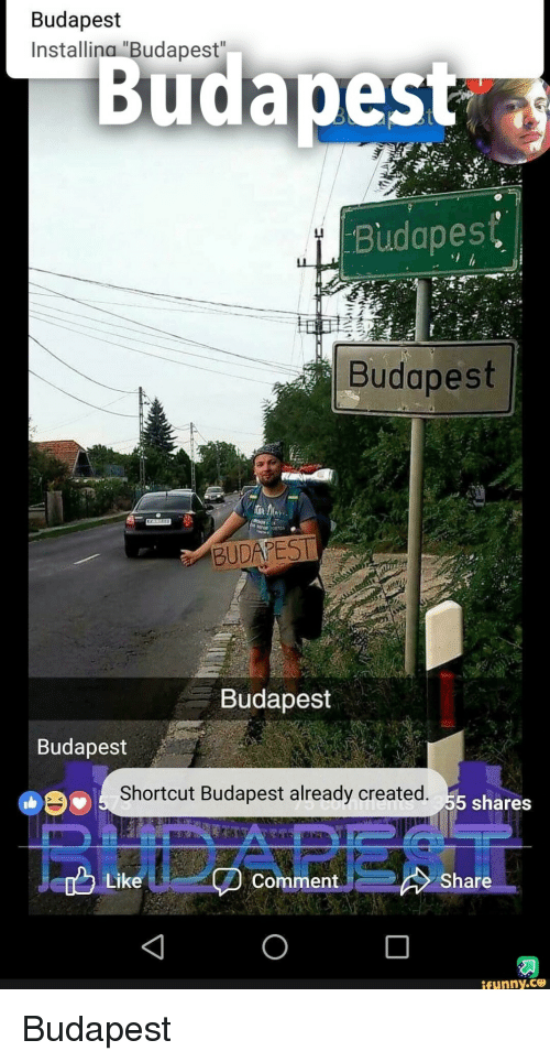 """Funny, Budapest, and Comment: Budapest  Installina """"Budapest  Budapes  Ul  Budapest  Budapest  BUDAPEST  Budapest  Budapest  Shortcut Budapest already created.  5 shares  Like  Comment  Share  funny.ce Budapest"""