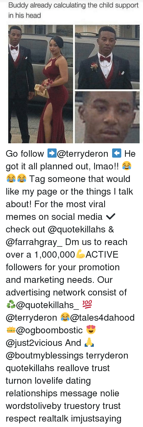 Calculation: Buddy already calculating the child support  in his head Go follow ➡@terryderon ⬅️ He got it all planned out, lmao!! 😂😂😂 Tag someone that would like my page or the things I talk about! For the most viral memes on social media ✔check out @quotekillahs & @farrahgray_ Dm us to reach over a 1,000,000💪ACTIVE followers for your promotion and marketing needs. Our advertising network consist of ♻@quotekillahs_ 💯@terryderon 😂@tales4dahood 👑@ogboombostic 😍@just2vicious And 🙏@boutmyblessings terryderon quotekillahs reallove trust turnon lovelife dating relationships message nolie wordstoliveby truestory trust respect realtalk imjustsaying