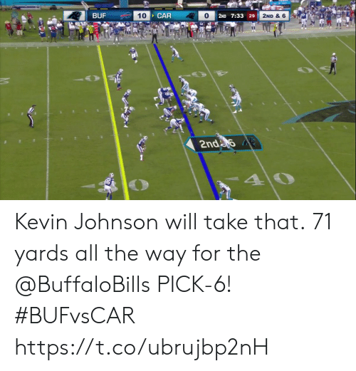 all the way: BUF  CAR  10  2ND & 6  2ND 7:33 29  2nda  40 Kevin Johnson will take that.  71 yards all the way for the @BuffaloBills PICK-6! #BUFvsCAR https://t.co/ubrujbp2nH