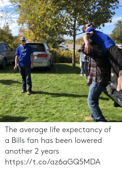 Football, Life, and Nfl: BUF The average life expectancy of a Bills fan has been lowered another 2 years https://t.co/az6aGQ5MDA