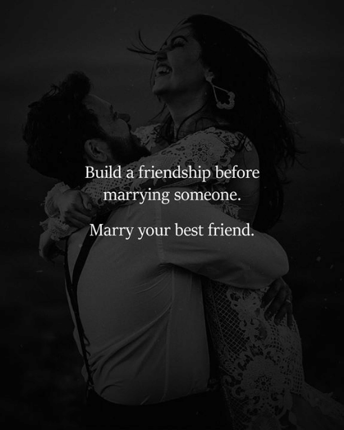 Best Friend, Memes, and Best: Build a friendship before  marrying someone.  Marry your best friend.