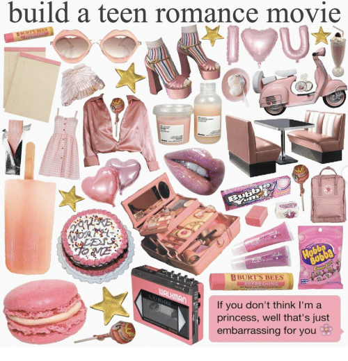 Well Thats: build a teen romance movie  BBURIS BEES  IMU  Oiging  BuHb  rmmas  aRliRE  LESS  Hobba  BOBBA  gor clicke  loss  RBURT'S BEES  REFRESHING  LIP BALM-itk PINK GRAPEFREET  WALKMAN  AUTO REVERSE  If you don't think I'm a  princess, well that's just  embarrassing for you  www.tee