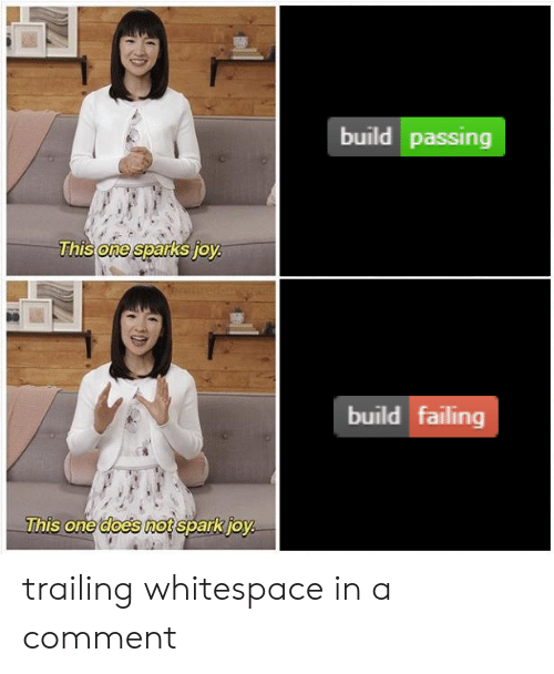 Trailing: build passing  This one sparks joy  build failing  This one does not spark joy trailing whitespace in a comment