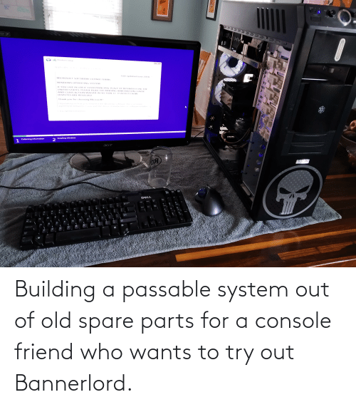 Try: Building a passable system out of old spare parts for a console friend who wants to try out Bannerlord.