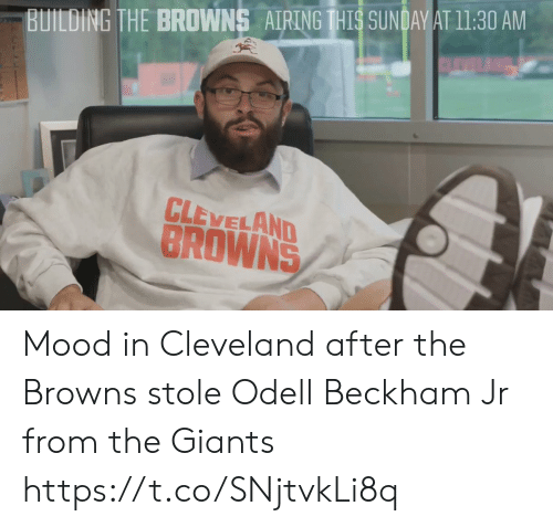cleveland browns: BUILDING THE BROWNS AIRINGIHIS SUNDAWATI1:30 AM  CLEVELAND  BROWNS Mood in Cleveland after the Browns stole Odell Beckham Jr from the Giants https://t.co/SNjtvkLi8q
