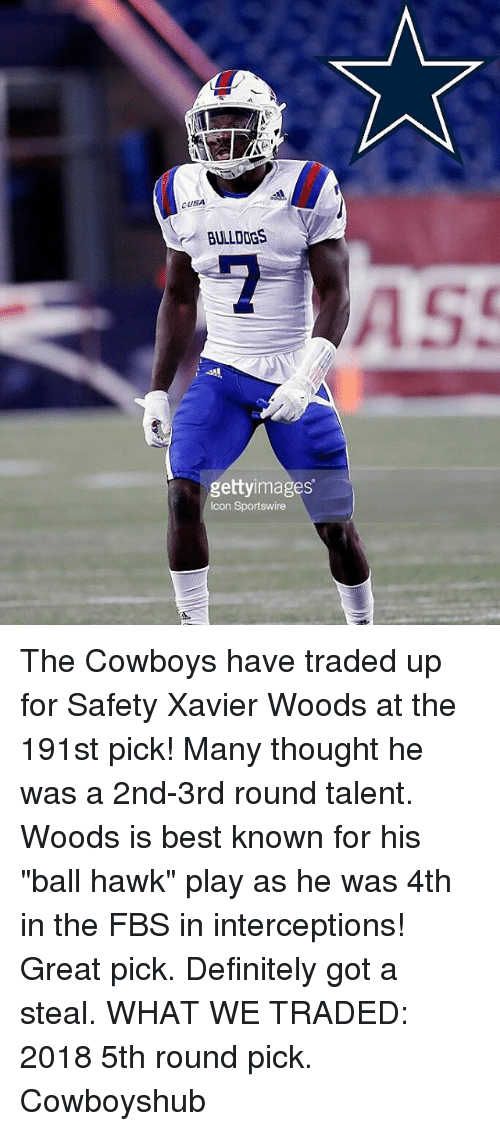 """Dallas Cowboys, Definitely, and Memes: BULLDOGS  gettyimages  Icon Sportswire The Cowboys have traded up for Safety Xavier Woods at the 191st pick! Many thought he was a 2nd-3rd round talent. Woods is best known for his """"ball hawk"""" play as he was 4th in the FBS in interceptions! Great pick. Definitely got a steal. WHAT WE TRADED: 2018 5th round pick. Cowboyshub"""