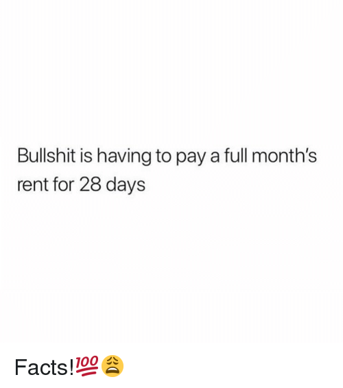 Facts, 28 Days, and Bullshit: Bullshit is having to pay a full month's  rent for 28 days Facts!💯😩