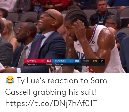 Memes, Sam Cassell, and Clippers: bumbl  11-5 90  12-5 112  CLIPPERS  MAVERICKS  4th Qtr  2:08  Timeouts: 2  BONUS  Timeouts: 1  24 😂 Ty Lue's reaction to Sam Cassell grabbing his suit!  https://t.co/DNj7hAf01T