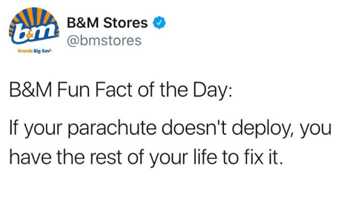 parachute: bun  B&M Stores  @bmstores  Brands Big Sav  B&M Fun Fact of the Day:  If your parachute doesn't deploy, you  have the rest of your life to fix it.