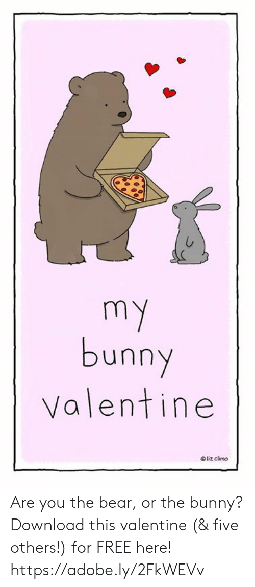 Adobe: bunny  Valentine  Oliz climo Are you the bear, or the bunny? Download this valentine (& five others!) for FREE here!  https://adobe.ly/2FkWEVv