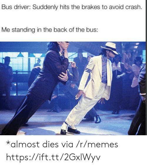 Bus Driver: Bus driver: Suddenly hits the brakes to avoid crash.  Me standing in the back of the bus: *almost dies via /r/memes https://ift.tt/2GxlWyv