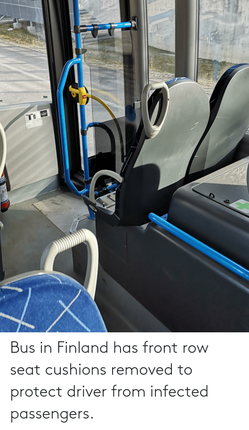 Passengers: Bus in Finland has front row seat cushions removed to protect driver from infected passengers.