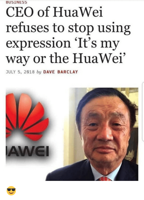 "barclay: BUSINESS  CEO of HuaWei  refuses to stop using  expression 'It's my  way or the HuaWei""  JULY 5, 2018 by DAVE BARCLAY  AWEI 😎"