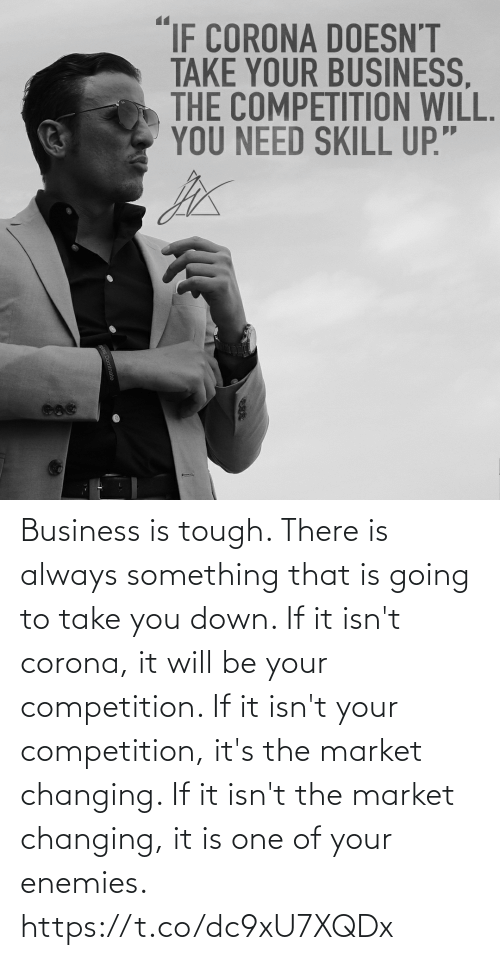 If It: Business is tough. There is always something that is going to take you down.   If it isn't corona, it will be your competition.  If it isn't your competition, it's the market changing.  If it isn't the market changing, it is one of your enemies. https://t.co/dc9xU7XQDx