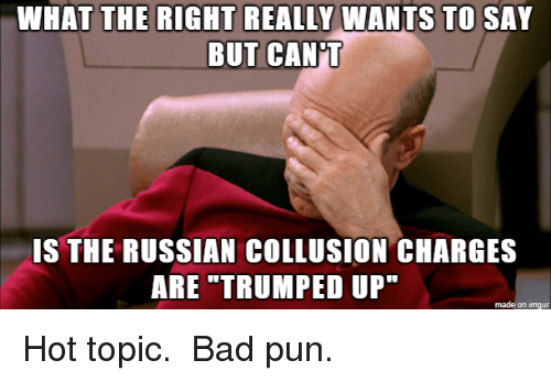 Hot Topic: BUT CAN'T  IS THE RUSSIAN COLLUSION CHARGES  made on imgur Hot topic. Bad pun.