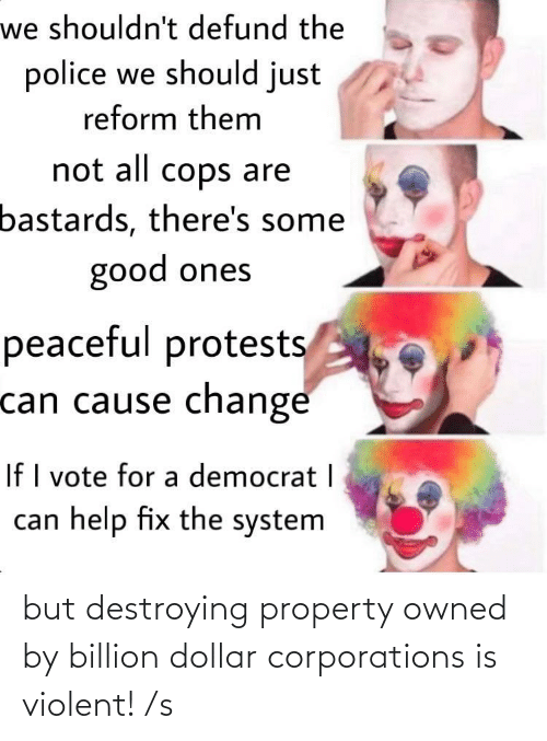 Property: but destroying property owned by billion dollar corporations is violent! /s