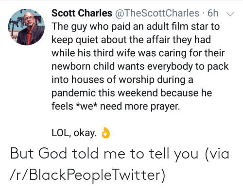 to-tell-you: But God told me to tell you (via /r/BlackPeopleTwitter)