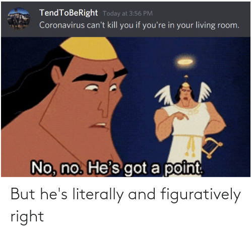 figuratively: But he's literally and figuratively right