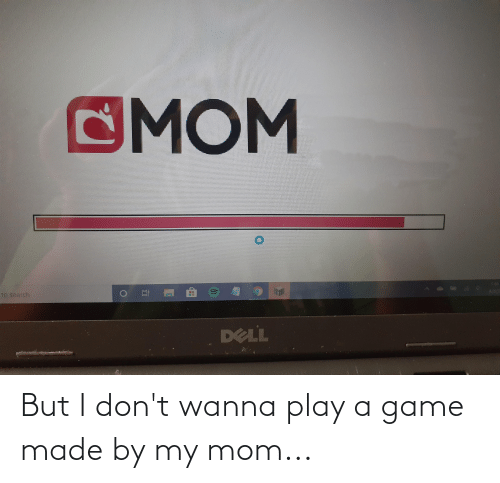 Play A Game: But I don't wanna play a game made by my mom...
