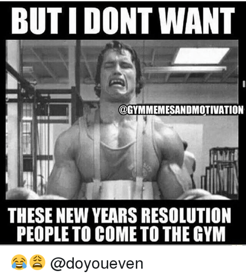 But I Dont Want These New Years Resolution People To Come To