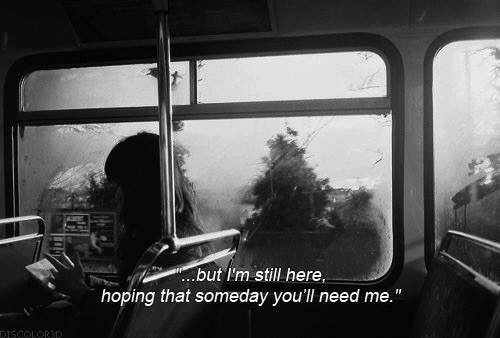 """Still, Someday, and Hoping: ..but I'm still here  hoping that someday you'll need me.""""  DISCOLORSD"""