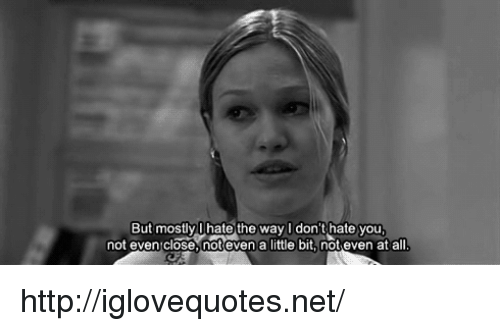 Http, Net, and All: But mostly U hate the way Idon't hate you  not even close, not even a little bit not even at all http://iglovequotes.net/