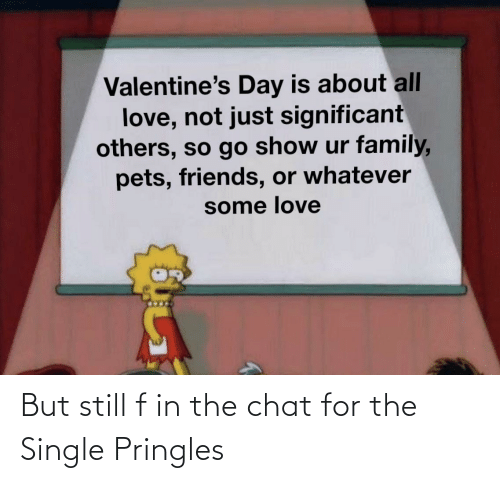 but still: But still f in the chat for the Single Pringles