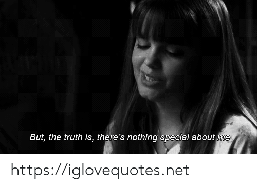 Truth, Net, and Href: But, the truth is, there's nothing special about me https://iglovequotes.net