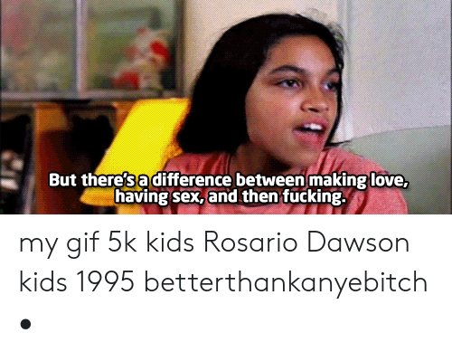 kids 1995: But there's a difference between making love,  having sex,and then fucking. my gif 5k kids Rosario Dawson kids 1995 betterthankanyebitch •