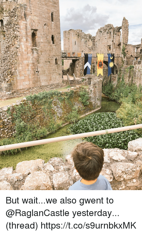 Memes, 🤖, and Yesterday: But wait...we also gwent to @RaglanCastle yesterday...(thread) https://t.co/s9urnbkxMK