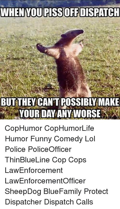 Funny, Lol, and Memes: BUTETHEY CANT POSSIBIYMAKE CopHumor CopHumorLife Humor Funny Comedy Lol Police PoliceOfficer ThinBlueLine Cop Cops LawEnforcement LawEnforcementOfficer SheepDog BlueFamily Protect Dispatcher Dispatch Calls