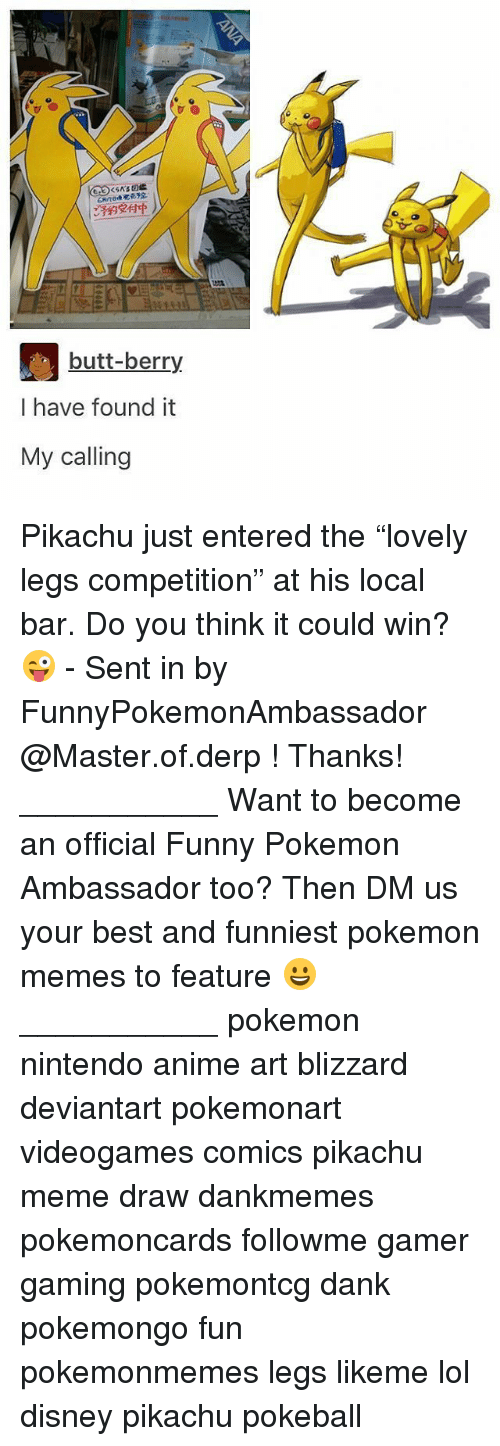 """Derping: butt-berry  I have found it  My calling Pikachu just entered the """"lovely legs competition"""" at his local bar. Do you think it could win? 😜 - Sent in by FunnyPokemonAmbassador @Master.of.derp ! Thanks! ___________ Want to become an official Funny Pokemon Ambassador too? Then DM us your best and funniest pokemon memes to feature 😀 ___________ pokemon nintendo anime art blizzard deviantart pokemonart videogames comics pikachu meme draw dankmemes pokemoncards followme gamer gaming pokemontcg dank pokemongo fun pokemonmemes legs likeme lol disney pikachu pokeball"""