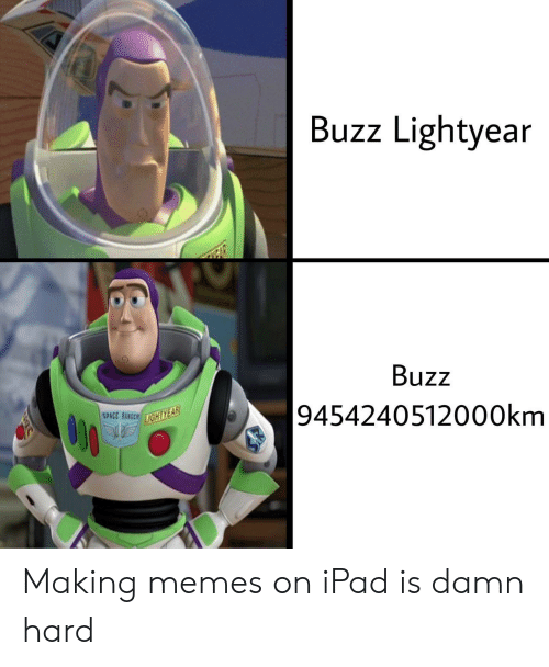 ranger: Buzz Lightyear  Buzz  9454240512000km  SPACE RANGER IGHTYEAR Making memes on iPad is damn hard