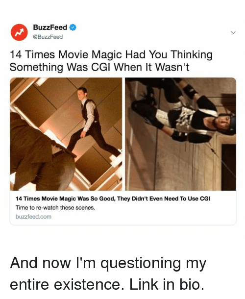 Buzzfeed, Good, and Link: BuzzFeed  @BuzzFeed  14 Times Movie Magic Had You Thinking  Something Was CGl When It Wasn't  14 Times Movie Magic Was So Good, They Didn't Even Need To Use CGI  Time to re-watch these scenes.  buzzfeed.com And now I'm questioning my entire existence. Link in bio.