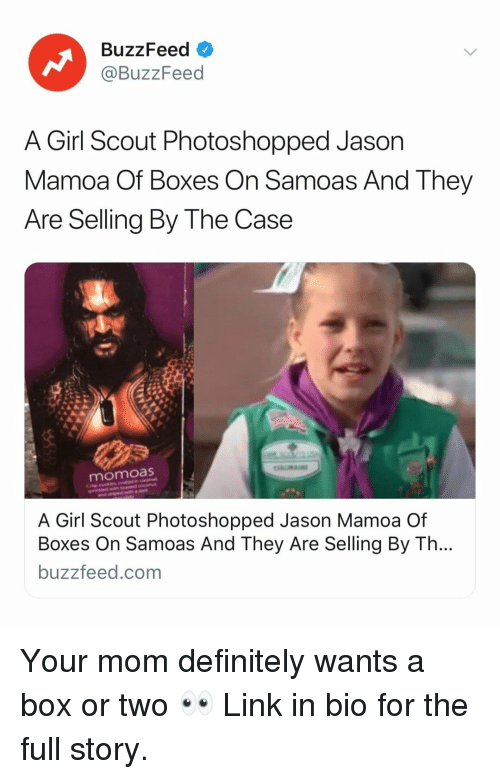 Definitely, Buzzfeed, and Girl: BuzzFeed  @BuzzFeed  A Girl Scout Photoshopped Jason  Mamoa Of Boxes On Samoas And They  Are Selling By The Case  momoas  A Girl Scout Photoshopped Jason Mamoa Of  Boxes On Samoas And They Are Selling By Th  buzzfeed.com Your mom definitely wants a box or two 👀 Link in bio for the full story.