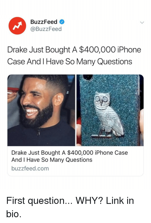 iphone case: BuzzFeed  @BuzzFeed  Drake Just Bought A $400,000 iPhone  Case And l Have So Many Questions  Drake Just Bought A $400,000 iPhone Case  And I Have So Many Questions  buzzfeed.com First question... WHY? Link in bio.