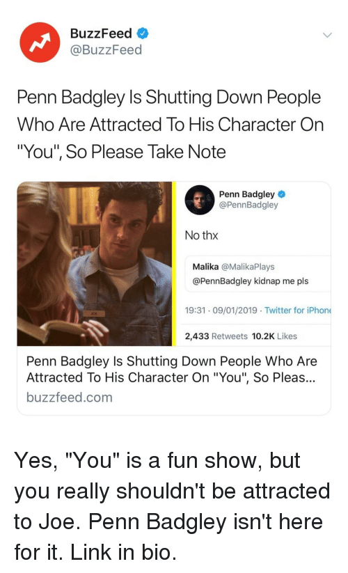 "Carolina Panthers: BuzzFeed  @BuzzFeed  Penn Badgley Is Shutting Down People  Who Are Attracted To His Character On  ""You"", So Please Take Note  Penn Badgley  @PennBadgley  No thx  Malika @MalikaPlays  @PennBadgley kidnap me pls  19:31 09/01/2019 Twitter for iPhone  OE  2,433 Retweets 10.2K Likes  Penn Badgley Is Shutting Down People Who Are  Attracted To His Character On ""You"", So Pleas...  buzzfeed.com Yes, ""You"" is a fun show, but you really shouldn't be attracted to Joe. Penn Badgley isn't here for it. Link in bio."